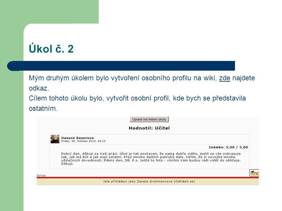 Úkol č. 2 Mým druhým úkolem bylo vytvoření osobního profilu na wiki, zde najdetezde odkaz.