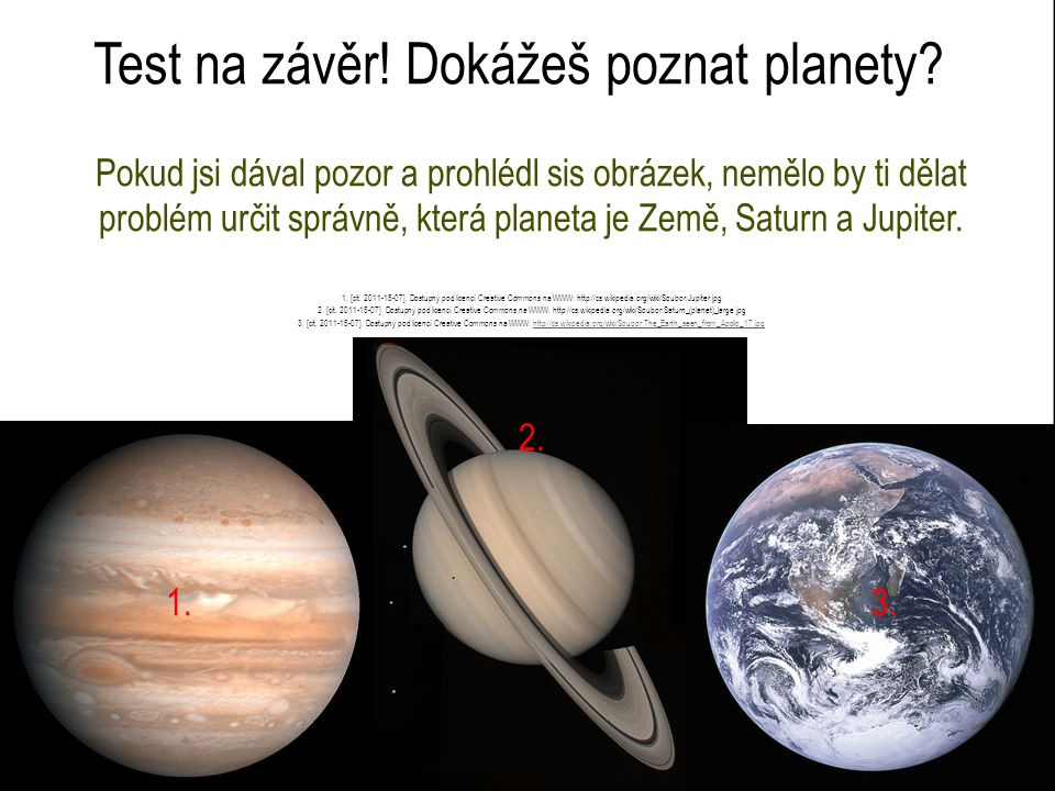Test na závěr! Dokážeš poznat planety? Pokud jsi dával pozor a prohlédl sis obrázek, nemělo by ti dělat problém určit správně, která planeta je Země,