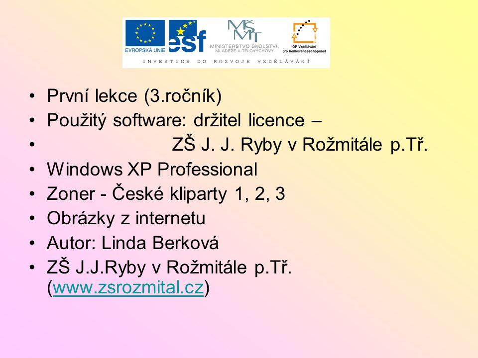 První lekce (3.ročník) Použitý software: držitel licence – ZŠ J. J. Ryby v Rožmitále p.Tř. Windows XP Professional Zoner - České kliparty 1, 2, 3 Obrá