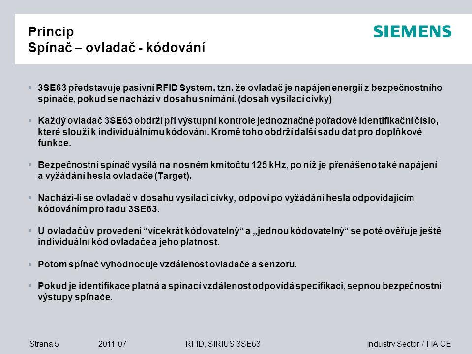 Industry Sector / I IA CEStrana 62011-07RFID, SIRIUS 3SE63 Kódování RFID ovladače jsou jednoznačně identifikovány (průběžně číslovány) v 32bitovém formátu RFID spínače mohou realizovat následující možnosti kódování: 1)Obecné kódování typové řady jsou kódovány výrobcem po expedici jsou ihned připraveny k provozu s libovolným ovladačem 3SE63.