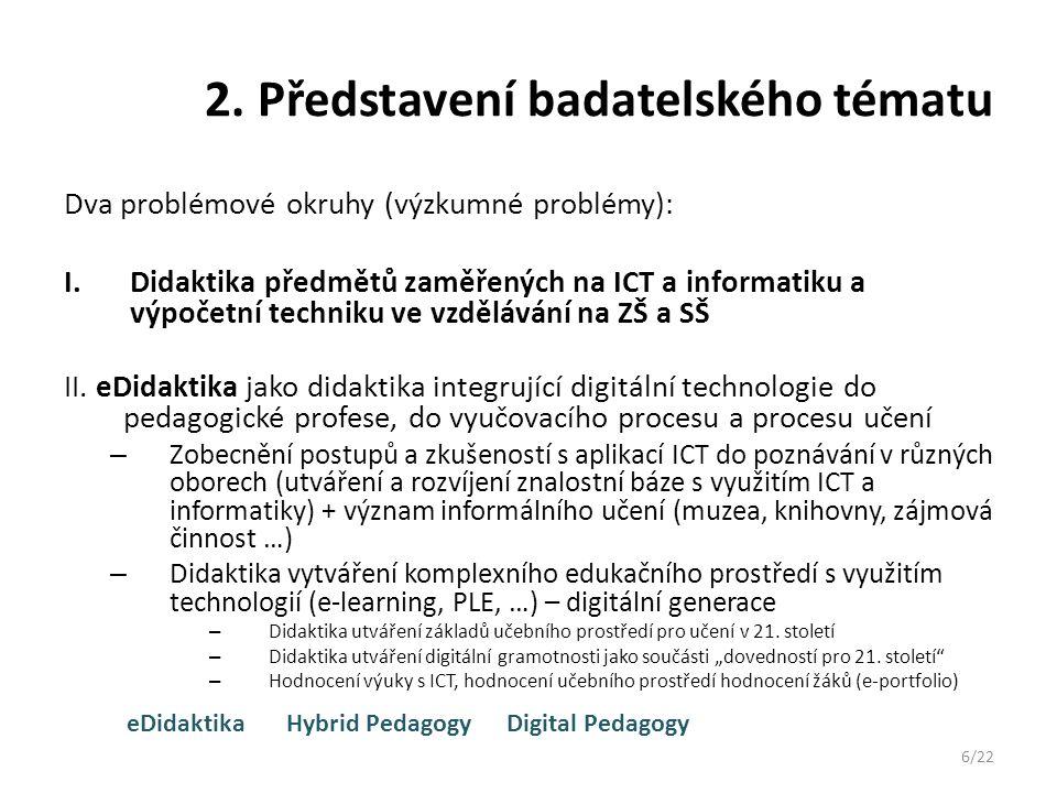 2. Představení badatelského tématu Dva problémové okruhy (výzkumné problémy): I.Didaktika předmětů zaměřených na ICT a informatiku a výpočetní technik