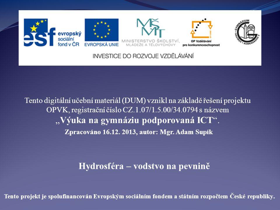 Hydrosféra – vodstvo na pevnině Tento digitální učební materiál (DUM) vznikl na základě řešení projektu OPVK, registrační číslo CZ.1.07/1.5.00/34.0794