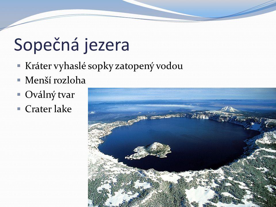Sopečná jezera  Kráter vyhaslé sopky zatopený vodou  Menší rozloha  Oválný tvar  Crater lake