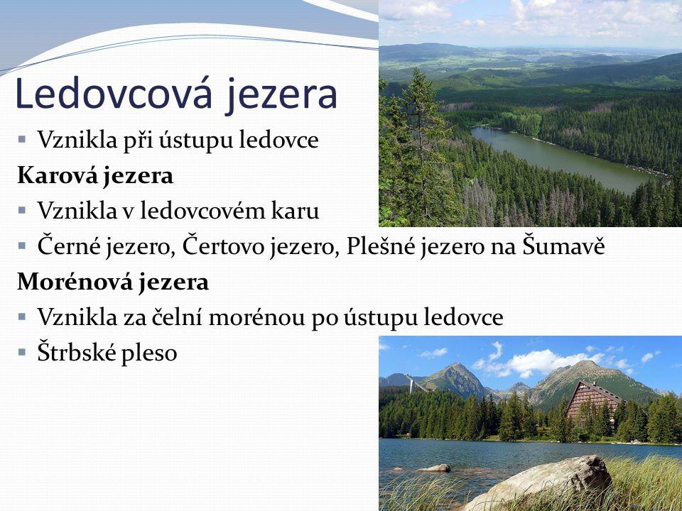 Ledovcová jezera  Vznikla při ústupu ledovce Karová jezera  Vznikla v ledovcovém karu  Černé jezero, Čertovo jezero, Plešné jezero na Šumavě Moréno