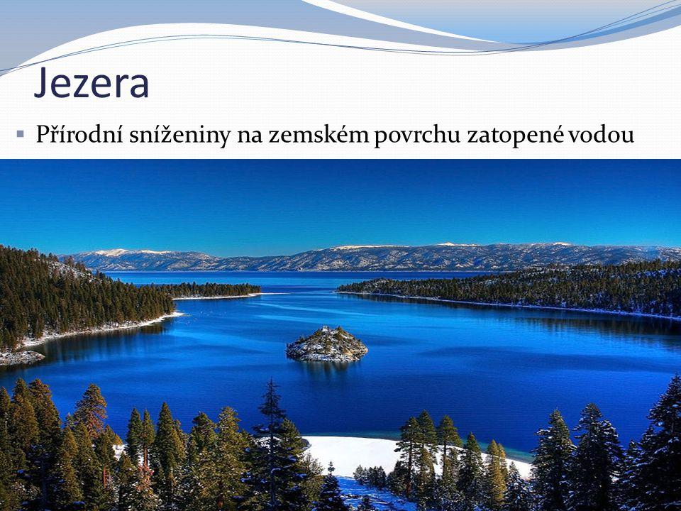 Jezera  Přírodní sníženiny na zemském povrchu zatopené vodou