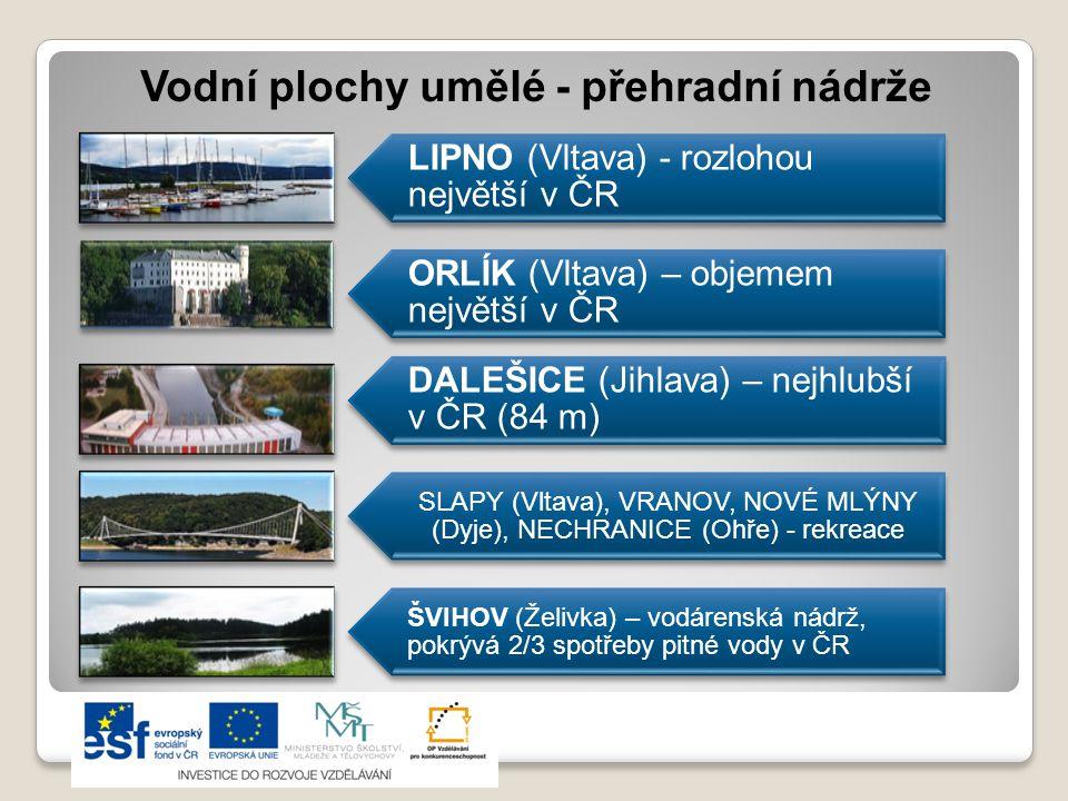 Vodní plochy umělé - přehradní nádrže LIPNO (Vltava) - rozlohou největší v ČR ORLÍK (Vltava) – objemem největší v ČR DALEŠICE (Jihlava) – nejhlubší v