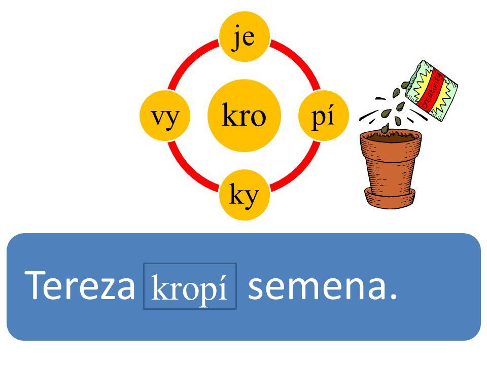 kro jepíkyvy Tereza semena. kropí