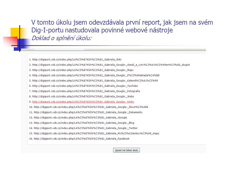 V tomto úkolu jsem odevzdávala první report, jak jsem na svém Dig-I-portu nastudovala povinné webové nástroje Doklad o splnění úkolu: