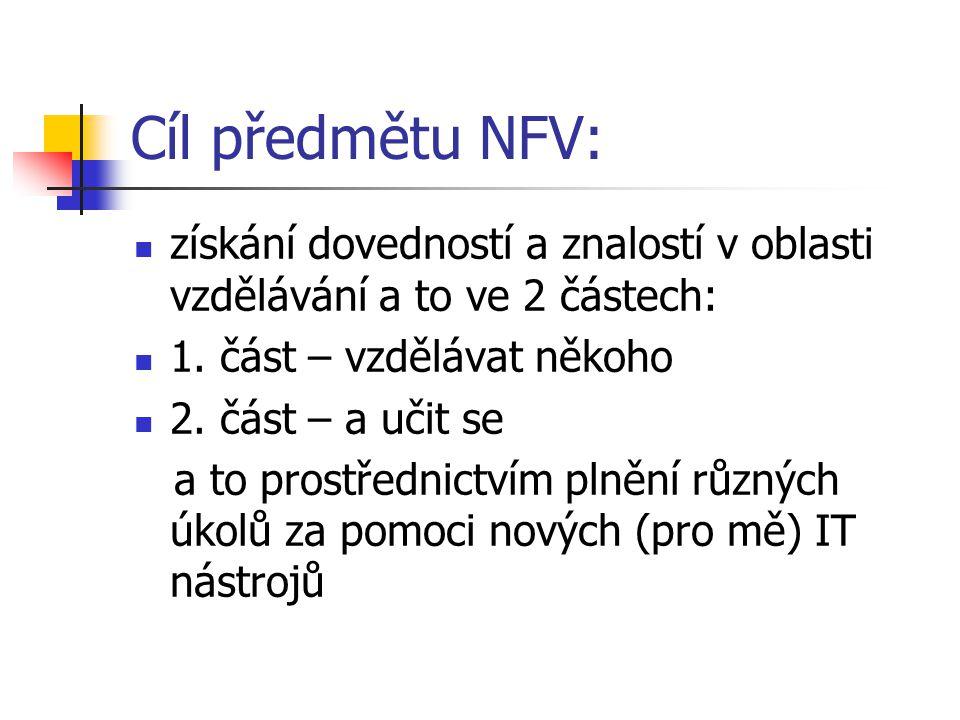 Cíl předmětu NFV: získání dovedností a znalostí v oblasti vzdělávání a to ve 2 částech: 1.