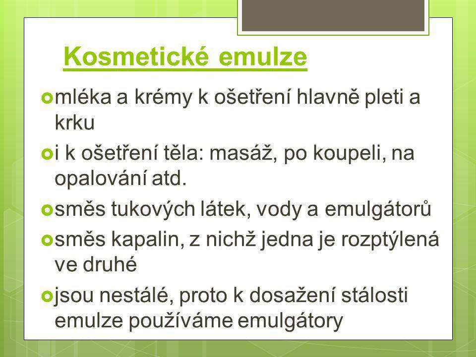 Kosmetické emulze  mléka a krémy k ošetření hlavně pleti a krku  i k ošetření těla: masáž, po koupeli, na opalování atd.  směs tukových látek, vody