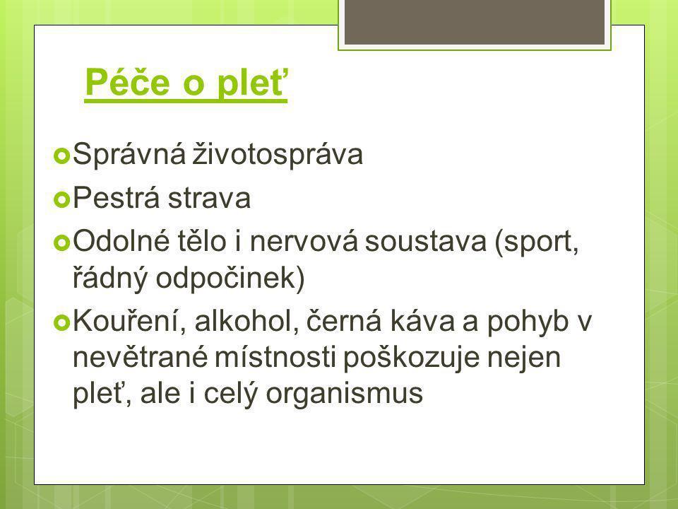 Péče o pleť  Správná životospráva  Pestrá strava  Odolné tělo i nervová soustava (sport, řádný odpočinek)  Kouření, alkohol, černá káva a pohyb v