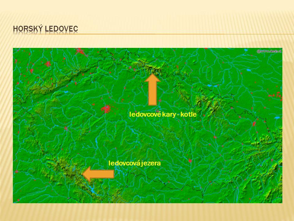  ledovcová jezera na Šumavě  Černé, Čertovo, Laka, Plešné a Prášilské  ledovcové kary a morény v Krkonoších ledovcová jezera ledovcové kary - kotle