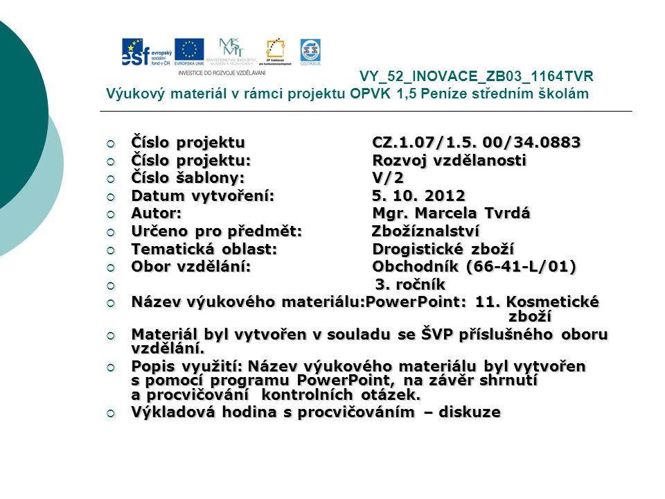 VY_52_INOVACE_ZB03_1164TVR Výukový materiál v rámci projektu OPVK 1,5 Peníze středním školám  Číslo projektuCZ.1.07/1.5. 00/34.0883  Číslo projektu:
