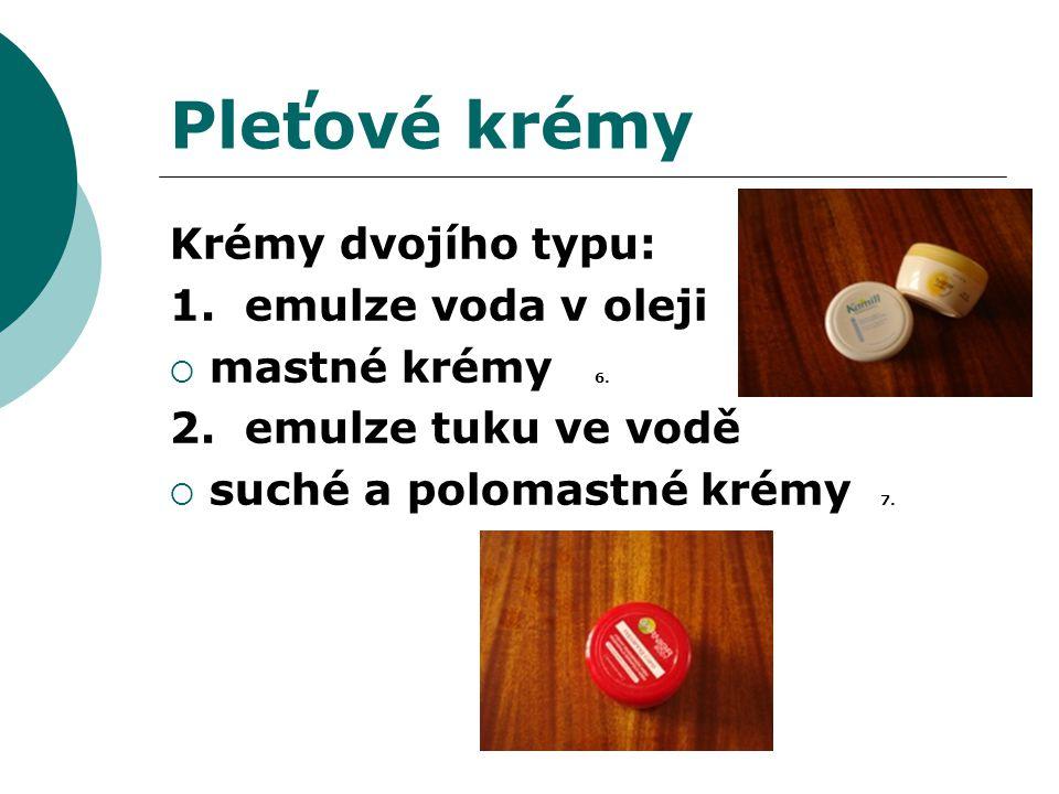 Pleťové krémy Krémy dvojího typu: 1. emulze voda v oleji  mastné krémy 6. 2. emulze tuku ve vodě  suché a polomastné krémy 7.