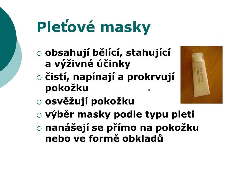 Pleťové masky  obsahují bělící, stahující a výživné účinky  čistí, napínají a prokrvují pokožku 9.  osvěžují pokožku  výběr masky podle typu pleti