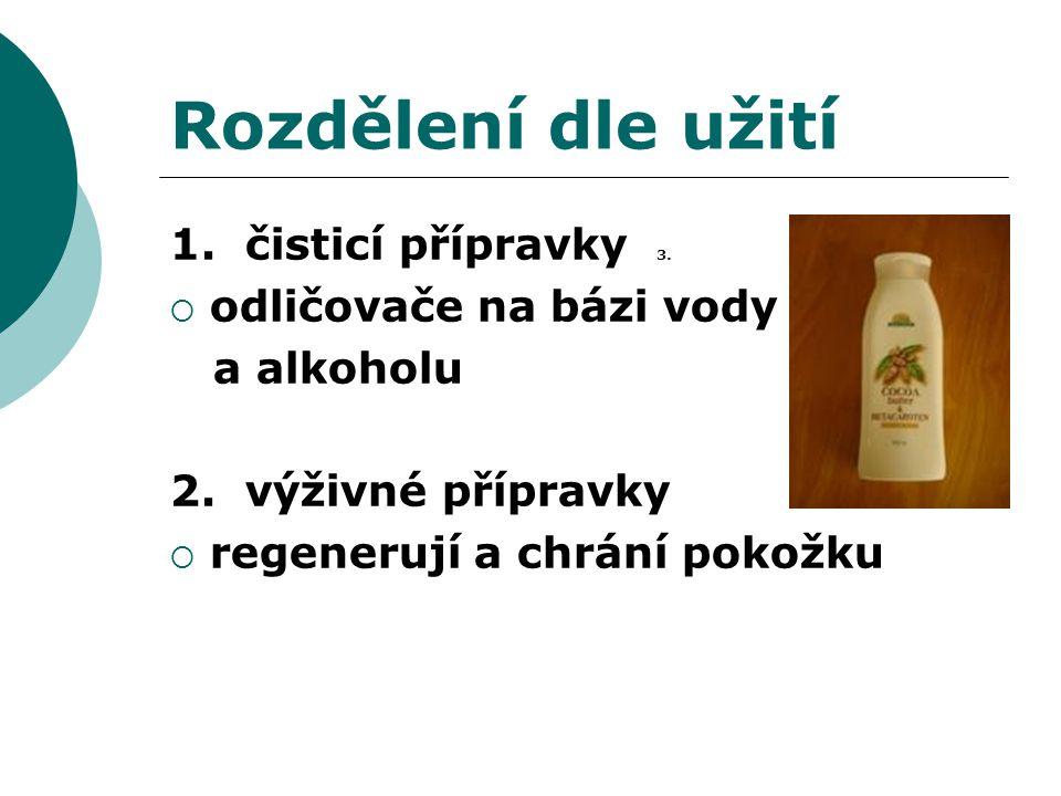Rozdělení dle užití 1. čisticí přípravky 3.  odličovače na bázi vody a alkoholu 2. výživné přípravky  regenerují a chrání pokožku