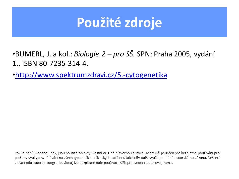 Použité zdroje BUMERL, J. a kol.: Biologie 2 – pro SŠ. SPN: Praha 2005, vydání 1., ISBN 80-7235-314-4. http://www.spektrumzdravi.cz/5.-cytogenetika Po