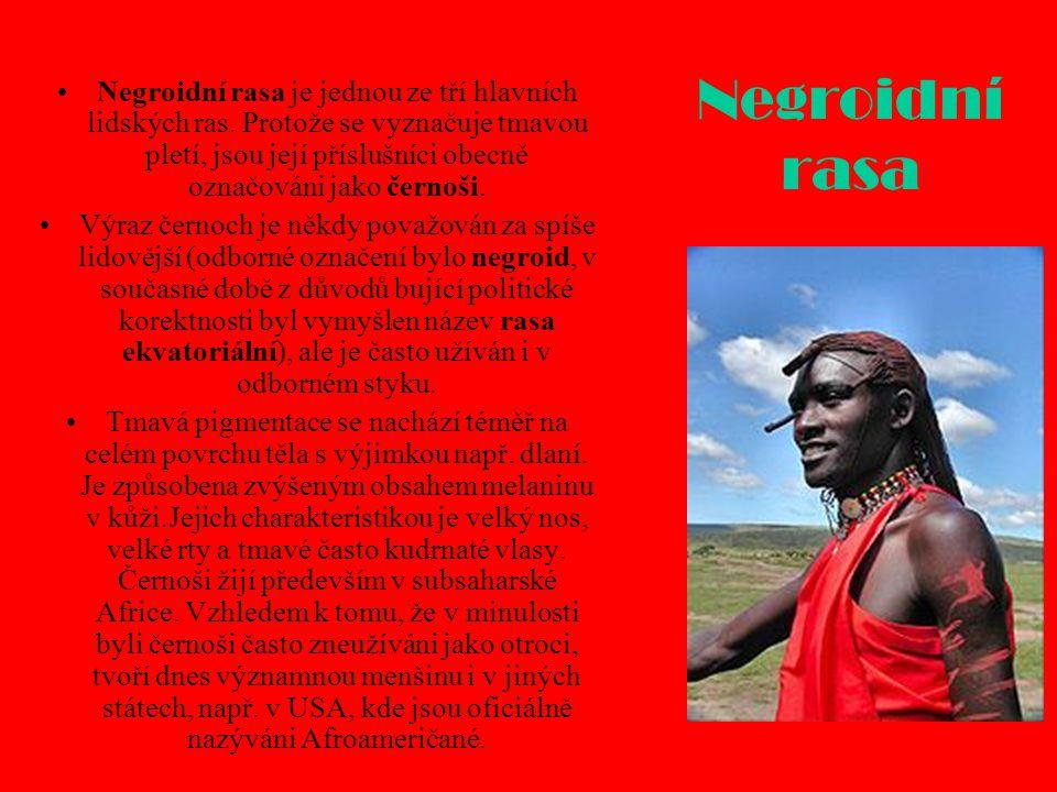 Negroidní rasa Negroidní rasa je jednou ze tří hlavních lidských ras. Protože se vyznačuje tmavou pletí, jsou její příslušníci obecně označováni jako