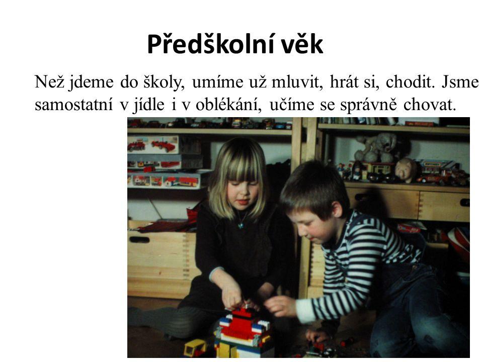 Předškolní věk Než jdeme do školy, umíme už mluvit, hrát si, chodit. Jsme samostatní v jídle i v oblékání, učíme se správně chovat.