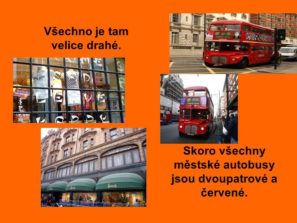 Všechno je tam velice drahé. Skoro všechny městské autobusy jsou dvoupatrové a červené.