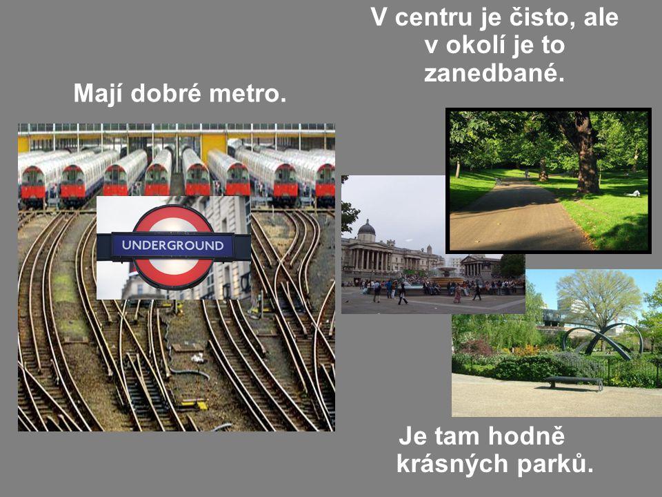 Mají dobré metro. V centru je čisto, ale v okolí je to zanedbané. Je tam hodně krásných parků.