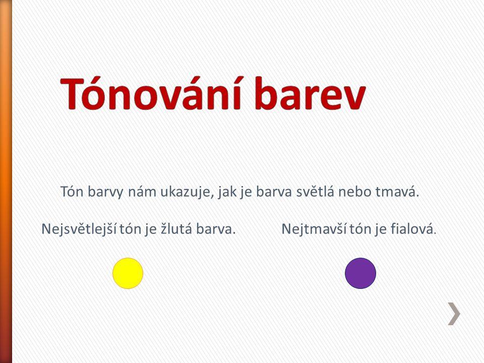 Tón barvy nám ukazuje, jak je barva světlá nebo tmavá. Nejsvětlejší tón je žlutá barva.Nejtmavší tón je fialová.