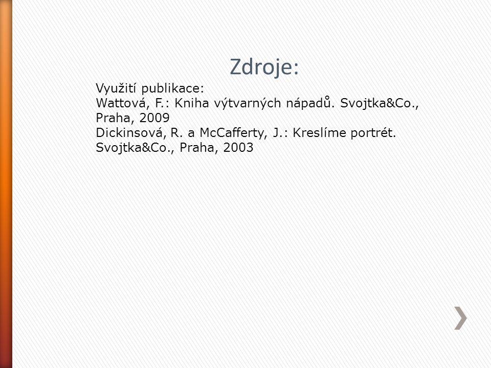 Zdroje: Využití publikace: Wattová, F.: Kniha výtvarných nápadů. Svojtka&Co., Praha, 2009 Dickinsová, R. a McCafferty, J.: Kreslíme portrét. Svojtka&C