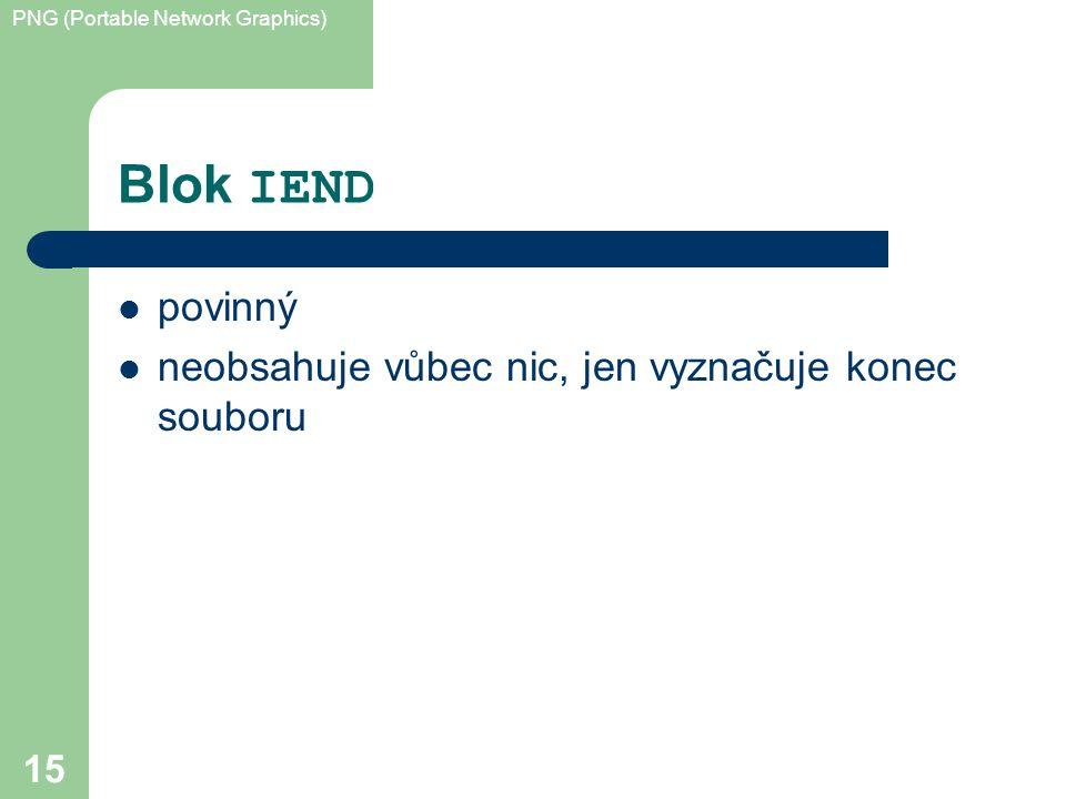 PNG (Portable Network Graphics) 15 Blok IEND povinný neobsahuje vůbec nic, jen vyznačuje konec souboru