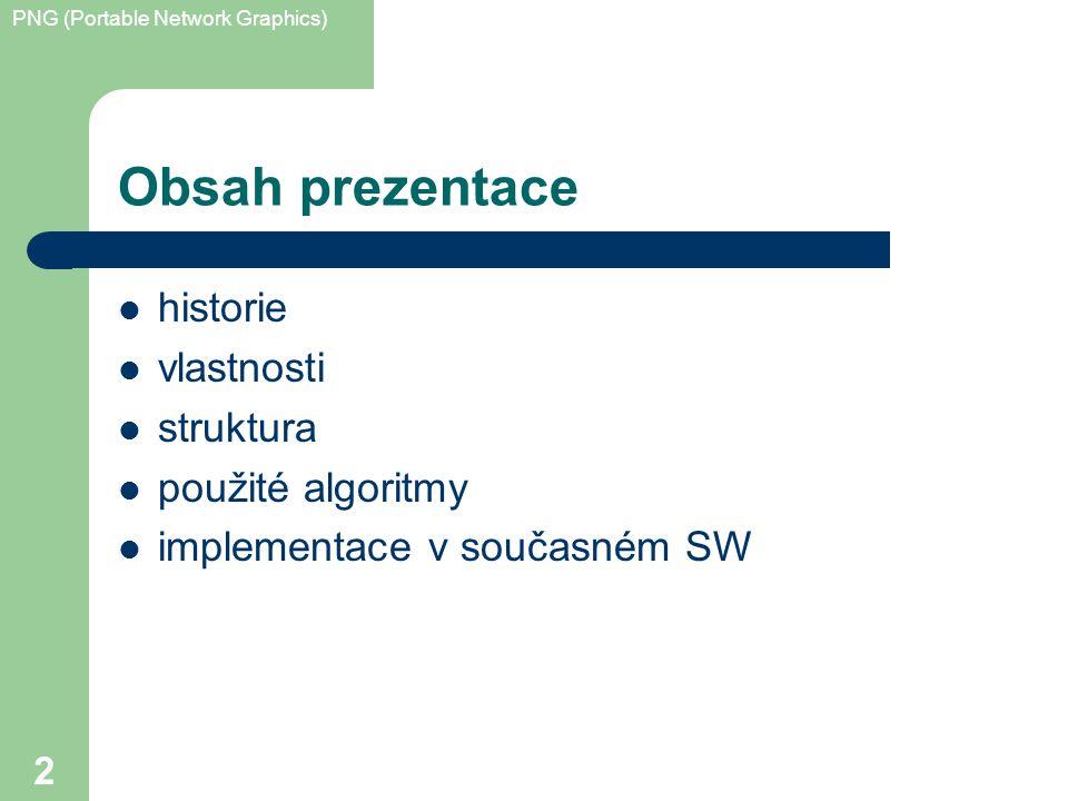PNG (Portable Network Graphics) 2 Obsah prezentace historie vlastnosti struktura použité algoritmy implementace v současném SW