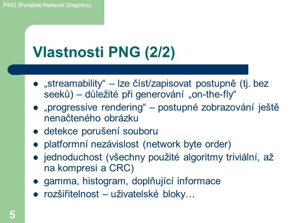 """PNG (Portable Network Graphics) 5 Vlastnosti PNG (2/2) """"streamability – lze číst/zapisovat postupně (tj."""
