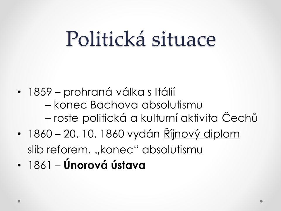 Politická situace 1859 – prohraná válka s Itálií – konec Bachova absolutismu – roste politická a kulturní aktivita Čechů 1860 – 20. 10. 1860 vydán Říj