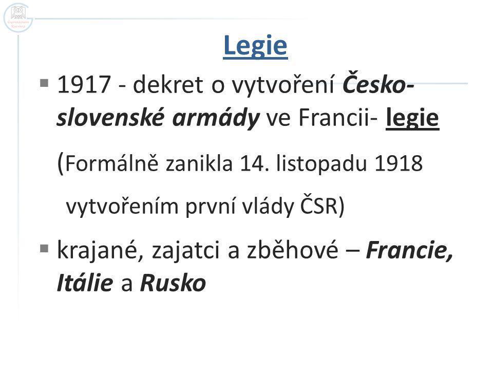  1917 - dekret o vytvoření Česko- slovenské armády ve Francii- legie ( Formálně zanikla 14. listopadu 1918 vytvořením první vlády ČSR)  krajané, zaj