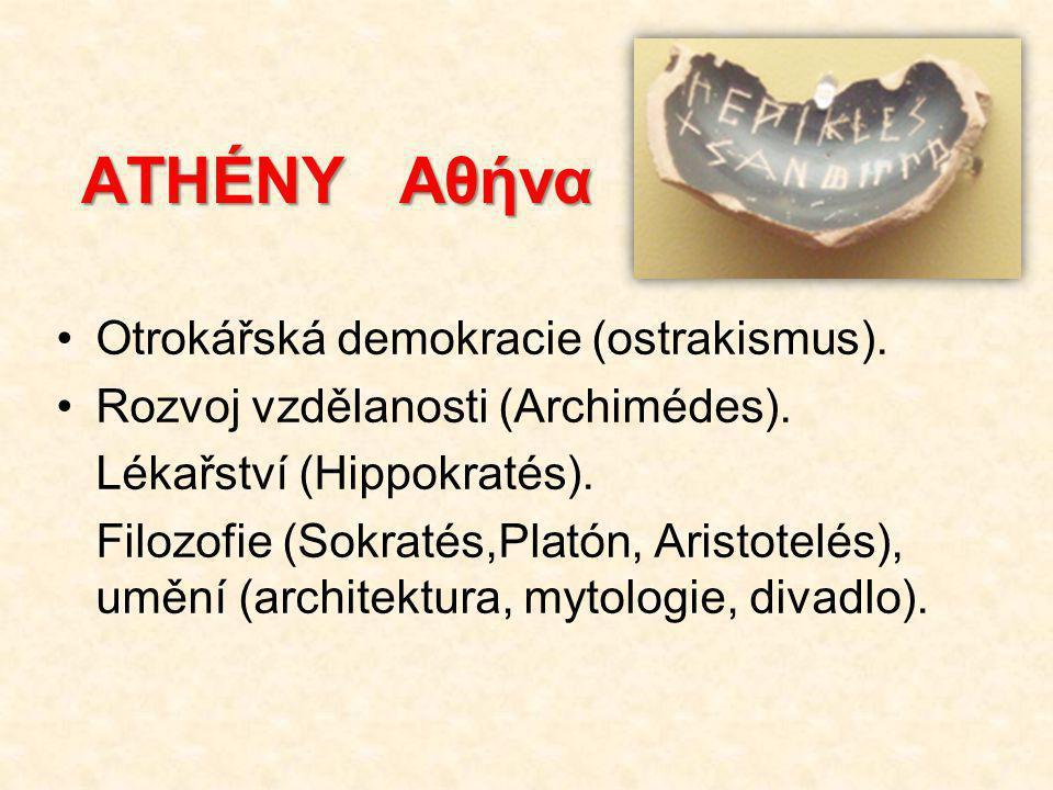 ATHÉNY Αθήνα Otrokářská demokracie (ostrakismus).Rozvoj vzdělanosti (Archimédes).