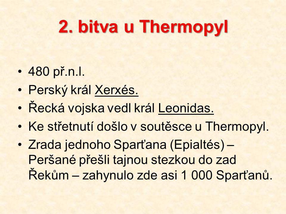 2.bitva u Thermopyl 480 př.n.l. Perský král Xerxés.