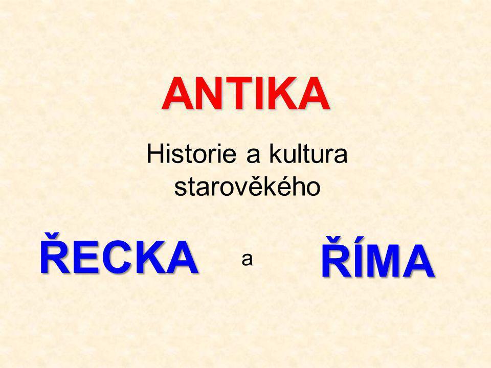 ANTIKA Historie a kultura starověkého ŘECKA ŘÍMA a
