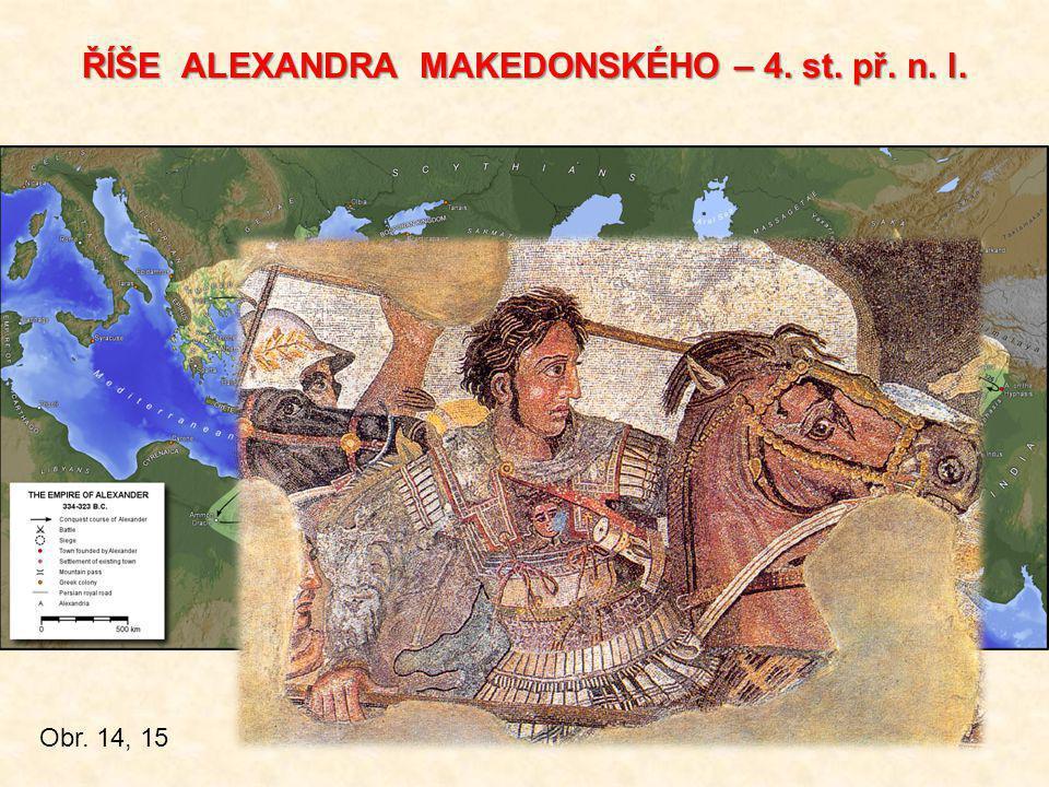 ŘÍŠE ALEXANDRA MAKEDONSKÉHO – 4. st. př. n. l. Obr. 14, 15