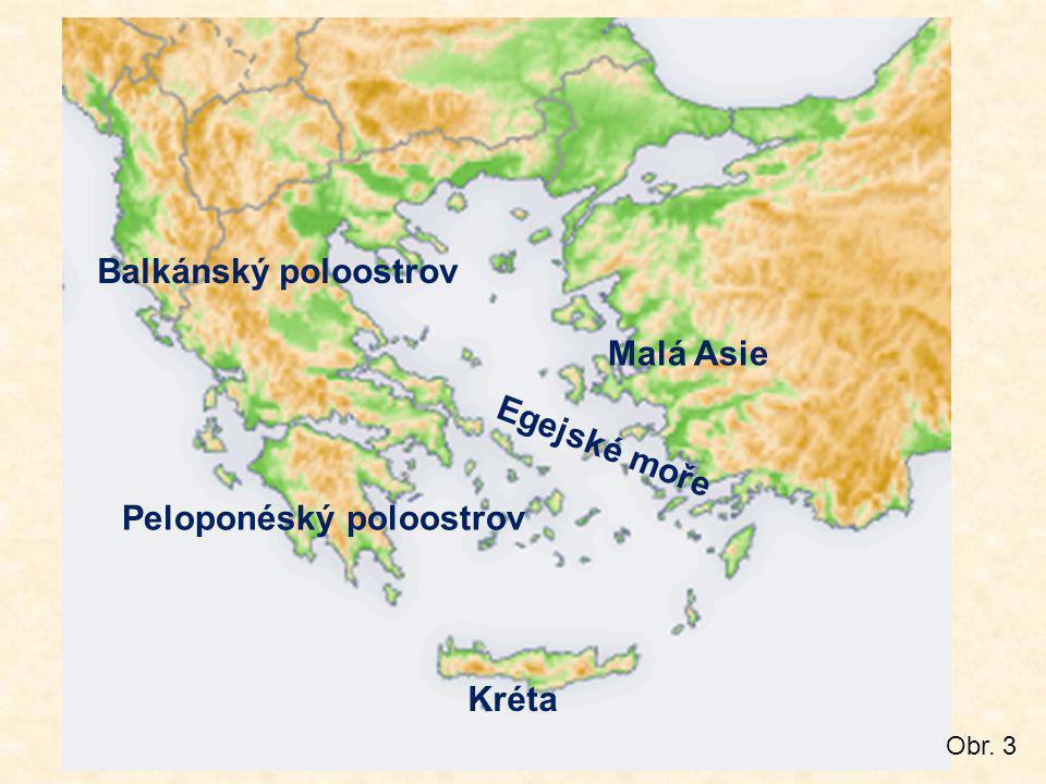 Balkánský poloostrov Peloponéský poloostrov Kréta Malá Asie Obr. 3 Egejské moře