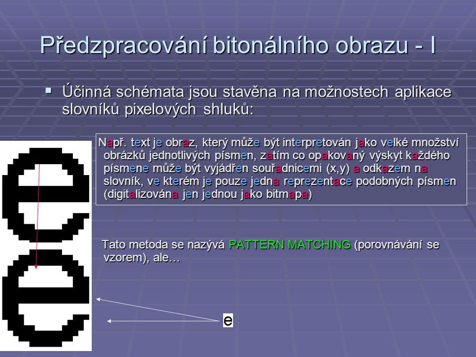 Předzpracování bitonálního obrazu - I  Účinná schémata jsou stavěna na možnostech aplikace slovníků pixelových shluků: Např.