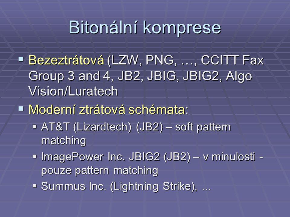 Bitonální komprese  Bezeztrátová (LZW, PNG, …, CCITT Fax Group 3 and 4, JB2, JBIG, JBIG2, Algo Vision/Luratech  Moderní ztrátová schémata:  AT&T (Lizardtech) (JB2) – soft pattern matching  ImagePower Inc.