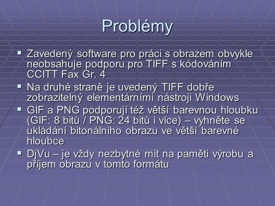 Problémy  Zavedený software pro práci s obrazem obvykle neobsahuje podporu pro TIFF s kódováním CCITT Fax Gr.
