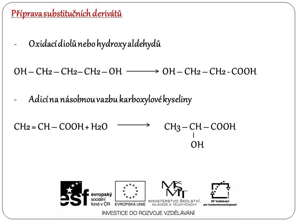 Příprava substitučních derivátů -Oxidací diolů nebo hydroxy aldehydů OH – CH2 – CH2– CH2 – OHOH – CH2 – CH2 - COOH -Adicí na násobnou vazbu karboxylov