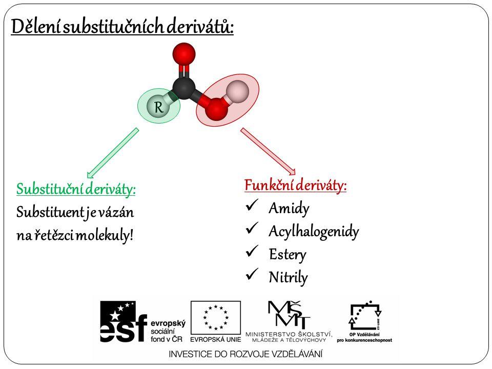 Dělení substitučních derivátů: Funkční deriváty: Amidy Acylhalogenidy Estery Nitrily Substituční deriváty: Substituent je vázán na řetězci molekuly! R