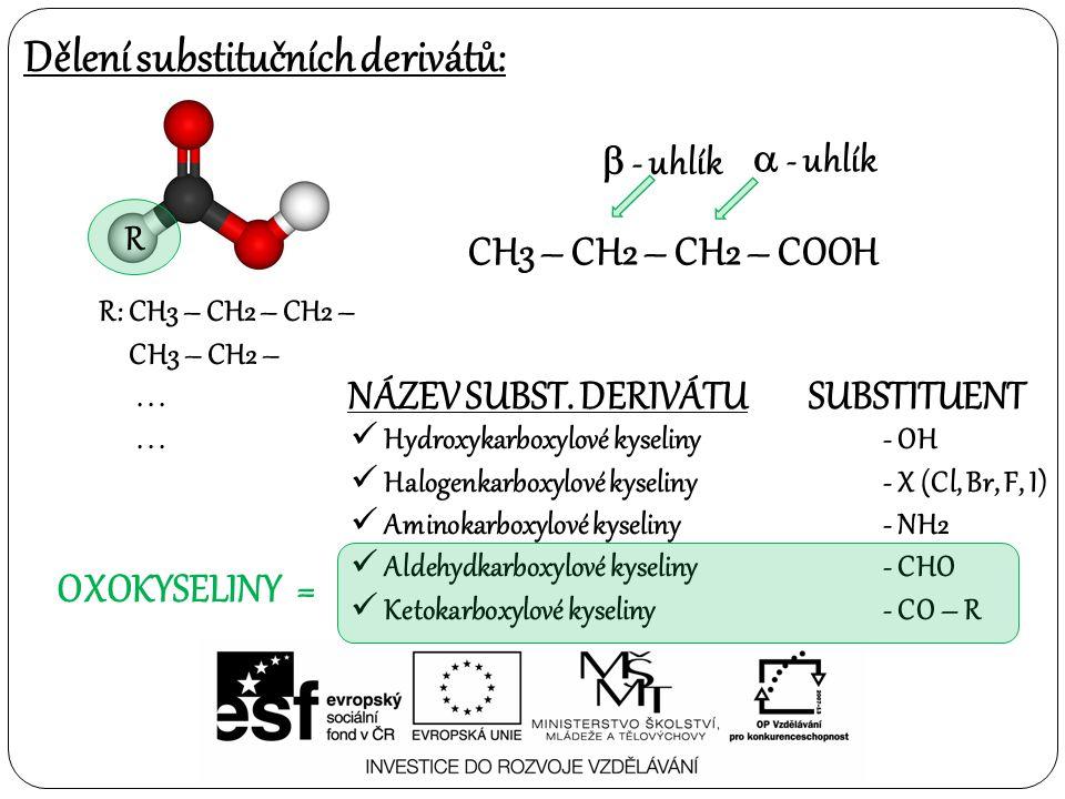 Dělení substitučních derivátů: R R: CH3 – CH2 – CH2 – CH3 – CH2 –... CH3 – CH2 – CH2 – COOH  - uhlík  - uhlík Hydroxykarboxylové kyseliny- OH Haloge