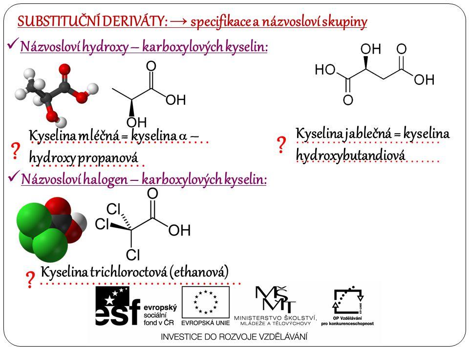 Názvosloví hydroxy – karboxylových kyselin: ?......................................... Kyselina mléčná = kyselina  – hydroxy propanová ?.............