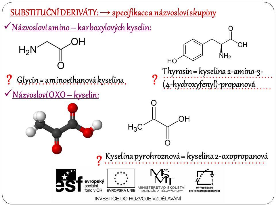 Názvosloví amino – karboxylových kyselin: ?................ Glycin = aminoethanová kyselina ?............................................... ?........