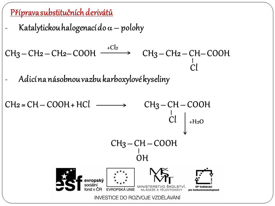 Příprava substitučních derivátů -Oxidací diolů nebo hydroxy aldehydů OH – CH2 – CH2– CH2 – OHOH – CH2 – CH2 - COOH -Adicí na násobnou vazbu karboxylové kyseliny CH2 = CH – COOH + H2O CH3 – CH – COOH OH –