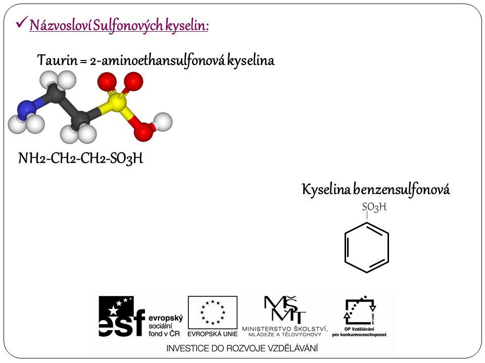 Taurin = 2-aminoethansulfonová kyselina NH2-CH2-CH2-SO3H – SO3H Kyselina benzensulfonová Názvosloví Sulfonových kyselin: