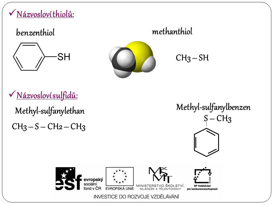 CH3 – SH benzenthiol methanthiol CH3 – S – CH2 – CH3 – S – CH3 Methyl-sulfanylethan Methyl-sulfanylbenzen Názvosloví thiolů: Názvosloví sulfidů: