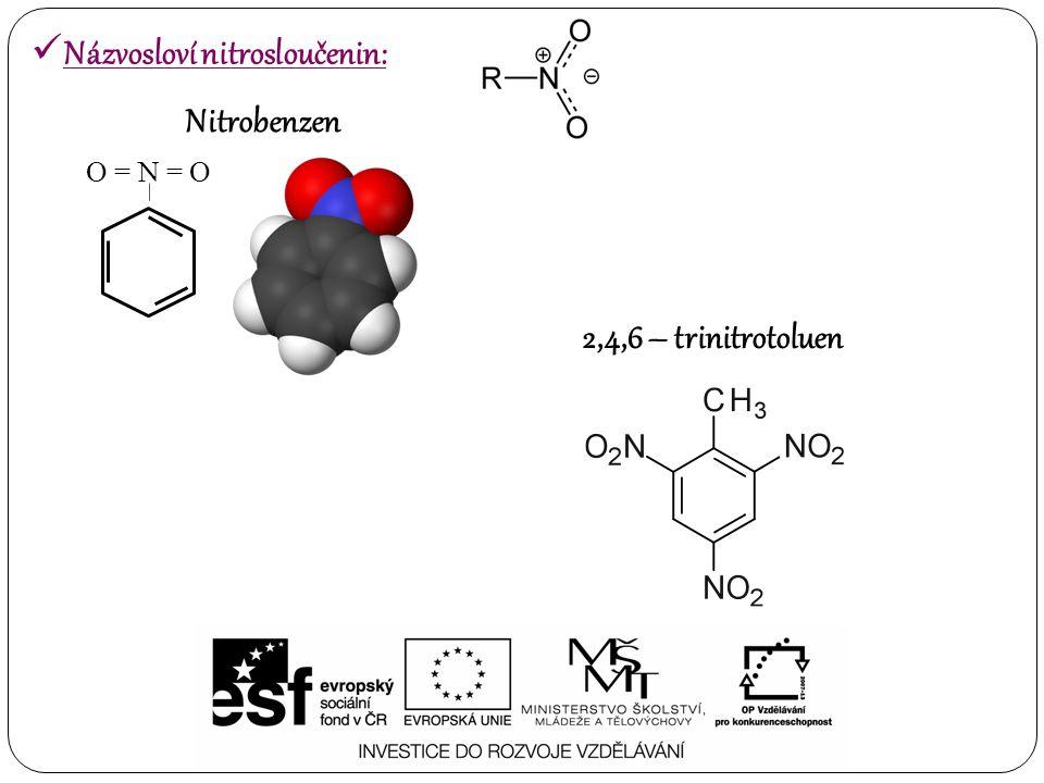 – O = N = O Nitrobenzen 2,4,6 – trinitrotoluen Názvosloví nitrosloučenin: