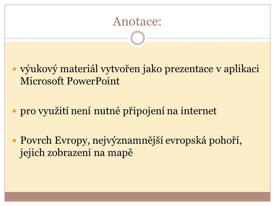 Anotace: výukový materiál vytvořen jako prezentace v aplikaci Microsoft PowerPoint pro využití není nutné připojení na internet Povrch Evropy, nejvýznamnější evropská pohoří, jejich zobrazení na mapě